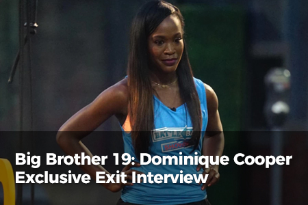 Big Brother 19: Dominique Cooper Exclusive Exit Interview