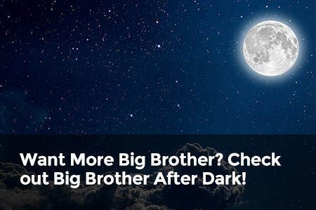 Want More Big Brother? Check out Big Brother After Dark!