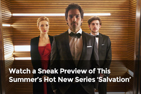 Watch a Sneak Preview of This Summer's Hot New Series 'Salvation'