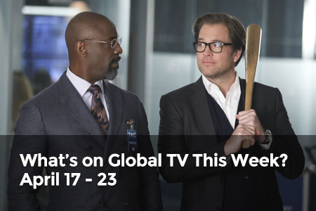 What's on Global TV This Week? April 17 - 23