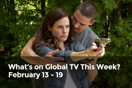 What's on Global TV This Week? February 13 - 19