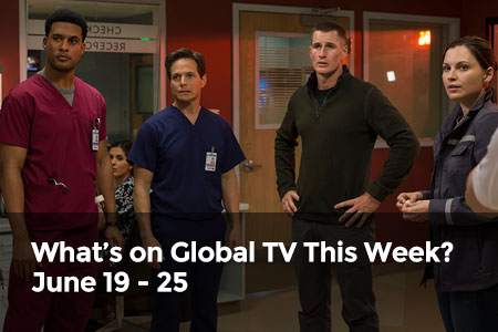 What's on Global TV This Week? June 19 - 25