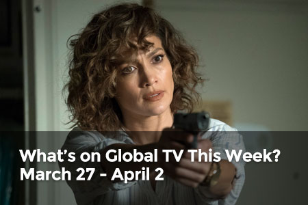 What's on Global TV This Week? March 27 - April 2