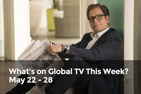 What's on Global TV This Week? May 22 - 28