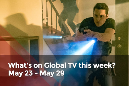 /featuredarticles/latest/whats-on-global-tv-this-week-may-23-29/