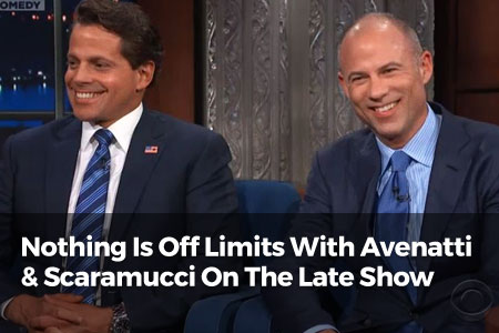 Nothing Is Off Limits With Michael Avenatti &Anthony Scaramucci On The Late Show