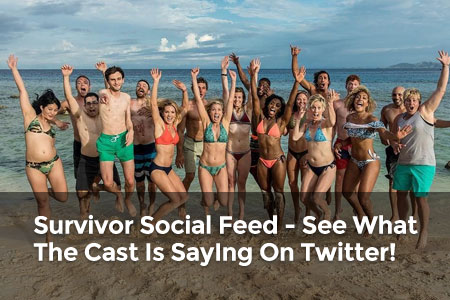 Survivor Social Feed - See What The Cast Is Saying On Twitter!