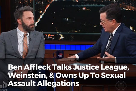 Ben Affleck Talks Justice League, Weinstein, & Owns Up To Sexual Assault Allegations