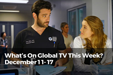 What's on Global TV This Week? December 11 - 17