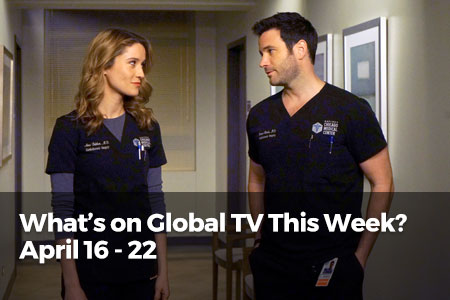 What's On Global TV This Week? April 16 - 22