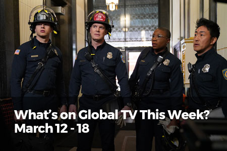 What's On Global TV This Week? March 12 - 18