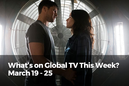 What's On Global TV This Week? March 19 - 25