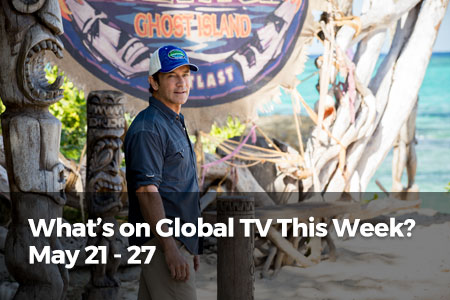What's on Global TV This Week? May 21 – 27