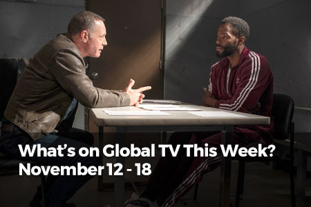 What's On Global TV This Week? November 12 - 18