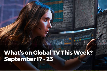 What's On Global TV This Week? September 17 - 23