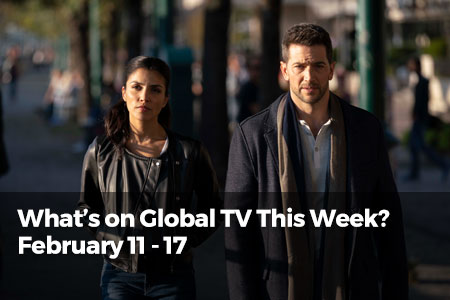 What's On Global TV This Week? February 11 - 17