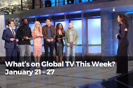 What's On Global TV This Week? January 21 - 27