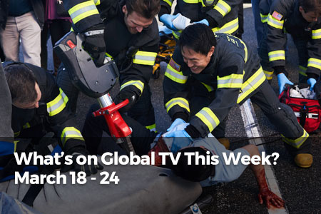 What's On Global TV This Week? March 18 - 24